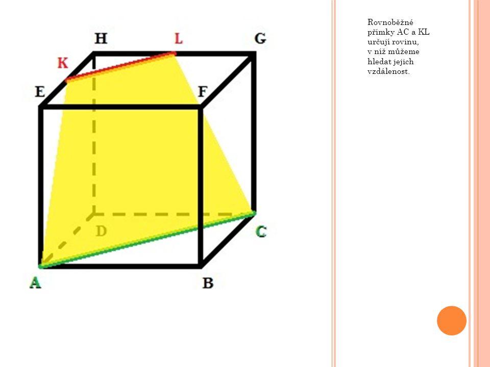 Rovnoběžné přímky AC a KL určují rovinu, v níž můžeme hledat jejich vzdálenost.