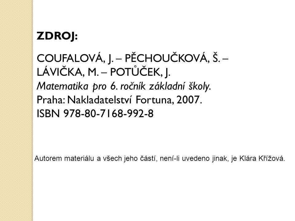 ZDROJ: COUFALOVÁ, J. – PĚCHOUČKOVÁ, Š. – LÁVIČKA, M. – POTŮČEK, J. Matematika pro 6. ročník základní školy. Praha: Nakladatelství Fortuna, 2007. ISBN