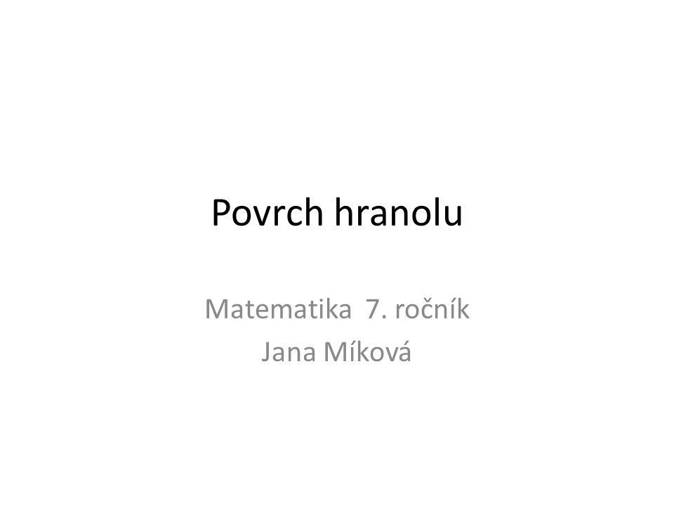 Povrch hranolu Matematika 7. ročník Jana Míková