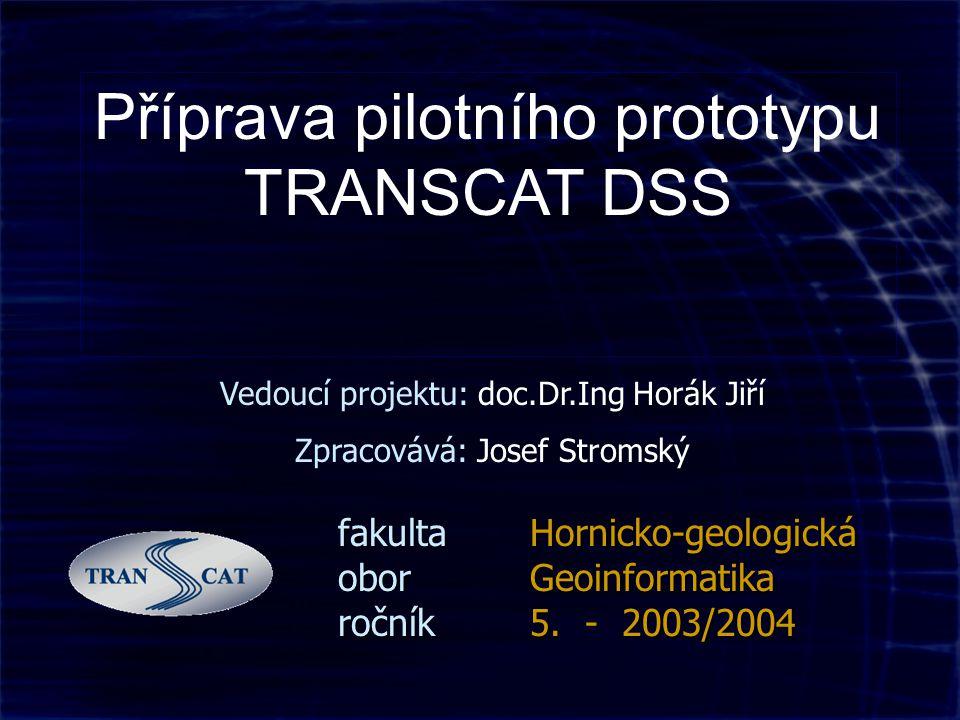 Příprava pilotního prototypu TRANSCAT DSS fakultaHornicko-geologická oborGeoinformatika ročník5.