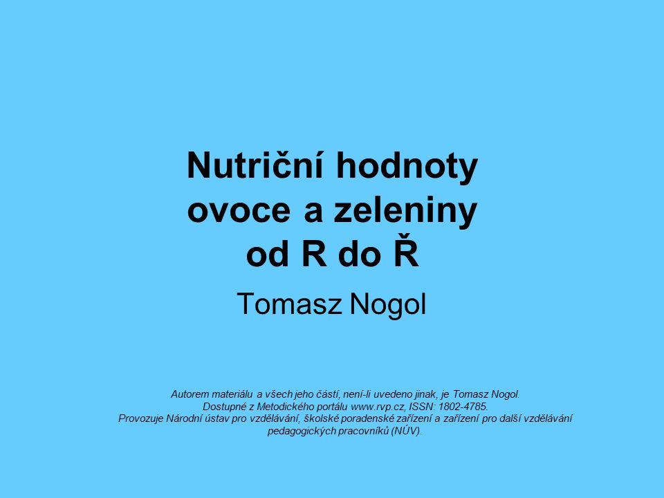 Nutriční hodnoty ovoce a zeleniny od R do Ř Tomasz Nogol Autorem materiálu a všech jeho částí, není-li uvedeno jinak, je Tomasz Nogol. Dostupné z Meto