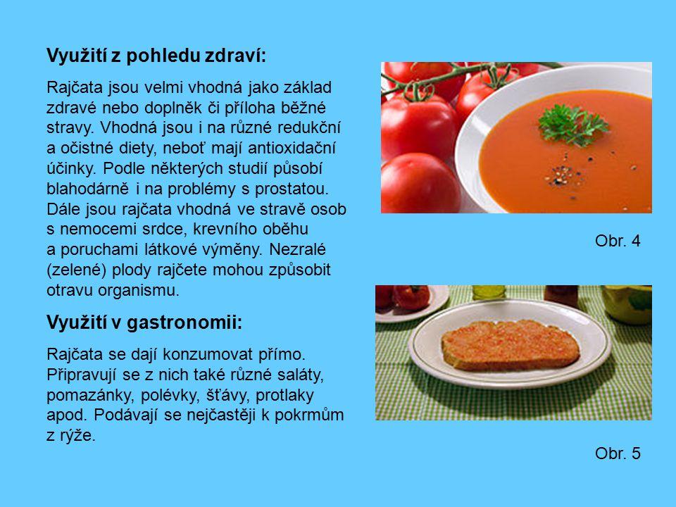 Využití z pohledu zdraví: Rajčata jsou velmi vhodná jako základ zdravé nebo doplněk či příloha běžné stravy. Vhodná jsou i na různé redukční a očistné