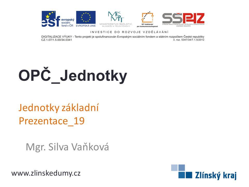 Jednotky základní Prezentace_19 Mgr. Silva Vaňková OPČ_Jednotky www.zlinskedumy.cz