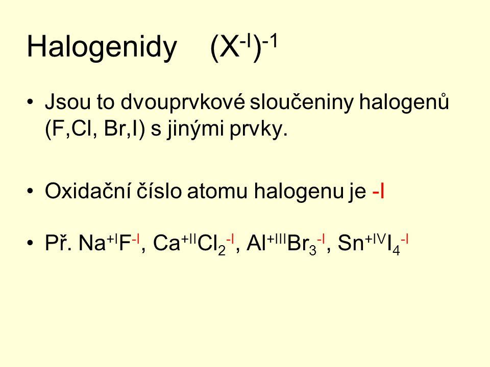 Halogenidy (X -I ) -1 Jsou to dvouprvkové sloučeniny halogenů (F,Cl, Br,I) s jinými prvky.