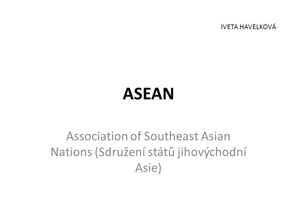 ASEAN Association of Southeast Asian Nations (Sdružení států jihovýchodní Asie) IVETA HAVELKOVÁ