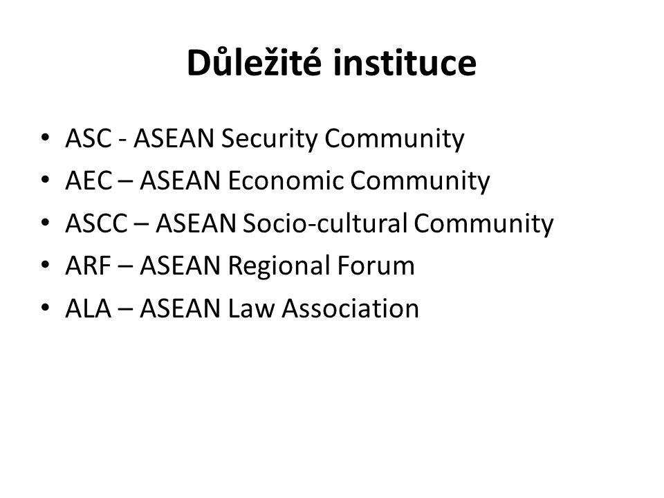 Důležité instituce ASC - ASEAN Security Community AEC – ASEAN Economic Community ASCC – ASEAN Socio-cultural Community ARF – ASEAN Regional Forum ALA