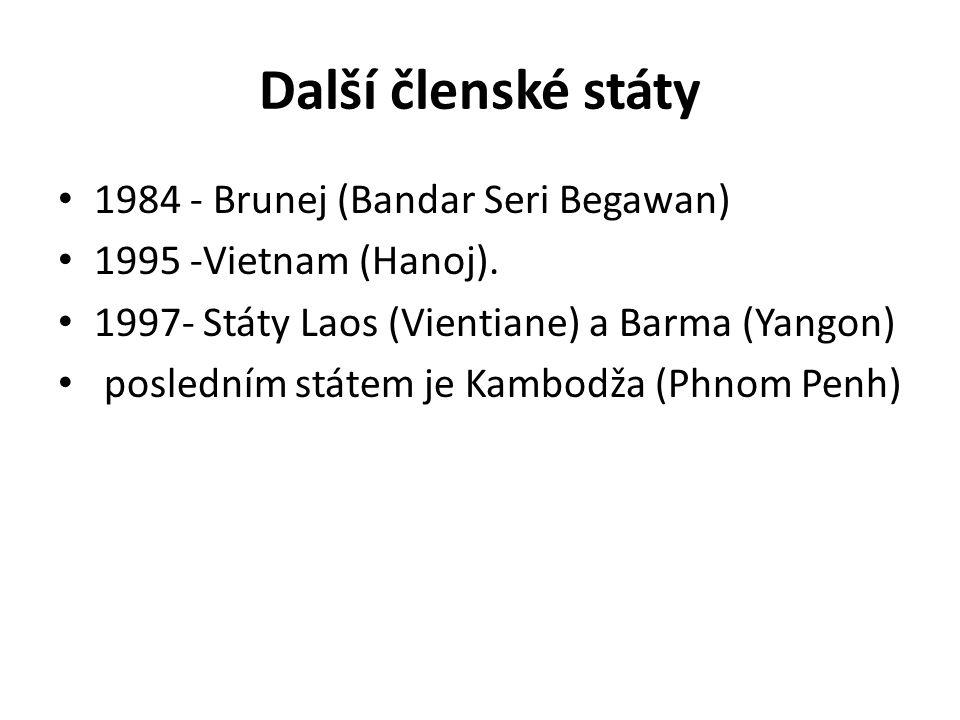Další členské státy 1984 - Brunej (Bandar Seri Begawan) 1995 -Vietnam (Hanoj). 1997- Státy Laos (Vientiane) a Barma (Yangon) posledním státem je Kambo
