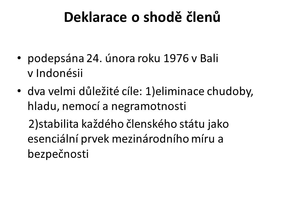 Deklarace o shodě členů podepsána 24. února roku 1976 v Bali v Indonésii dva velmi důležité cíle: 1)eliminace chudoby, hladu, nemocí a negramotnosti 2