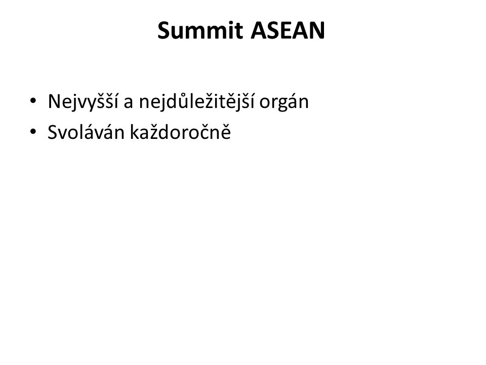 Summit ASEAN Nejvyšší a nejdůležitější orgán Svoláván každoročně