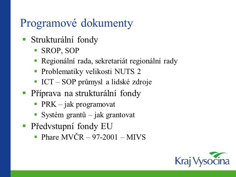 Programové dokumenty  Strukturální fondy  SROP, SOP  Regionální rada, sekretariát regionální rady  Problematiky velikosti NUTS 2  ICT – SOP průmy
