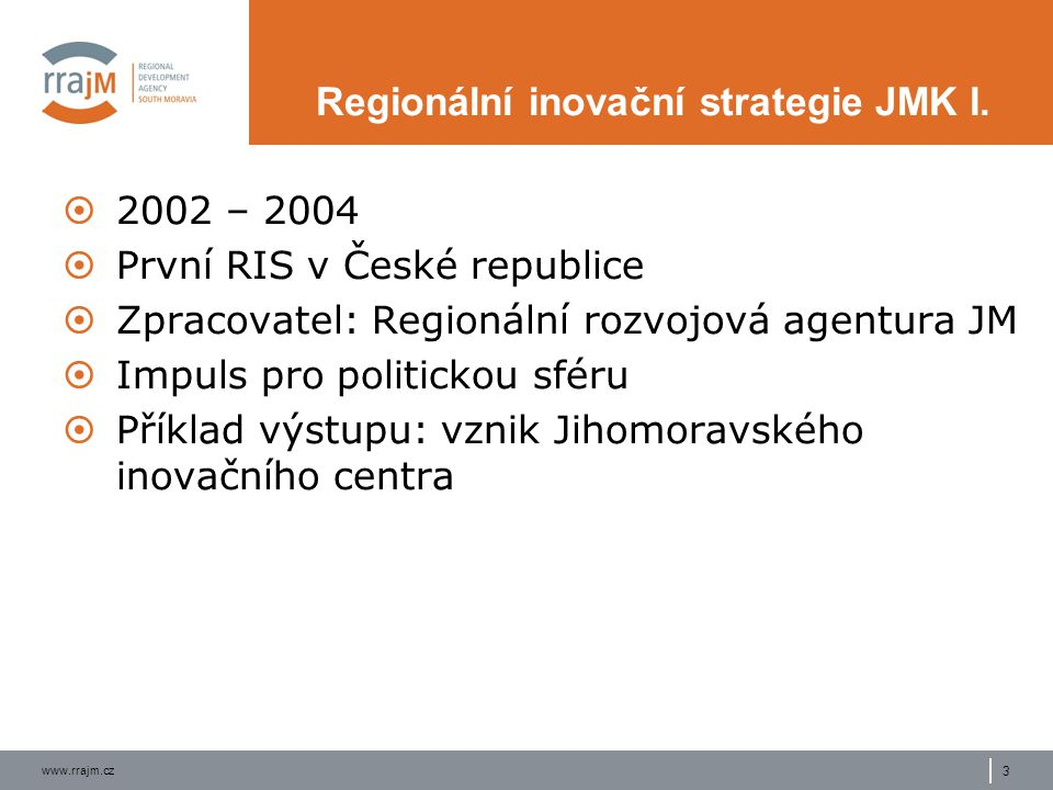 www.rrajm.cz 3 Regionální inovační strategie JMK I.