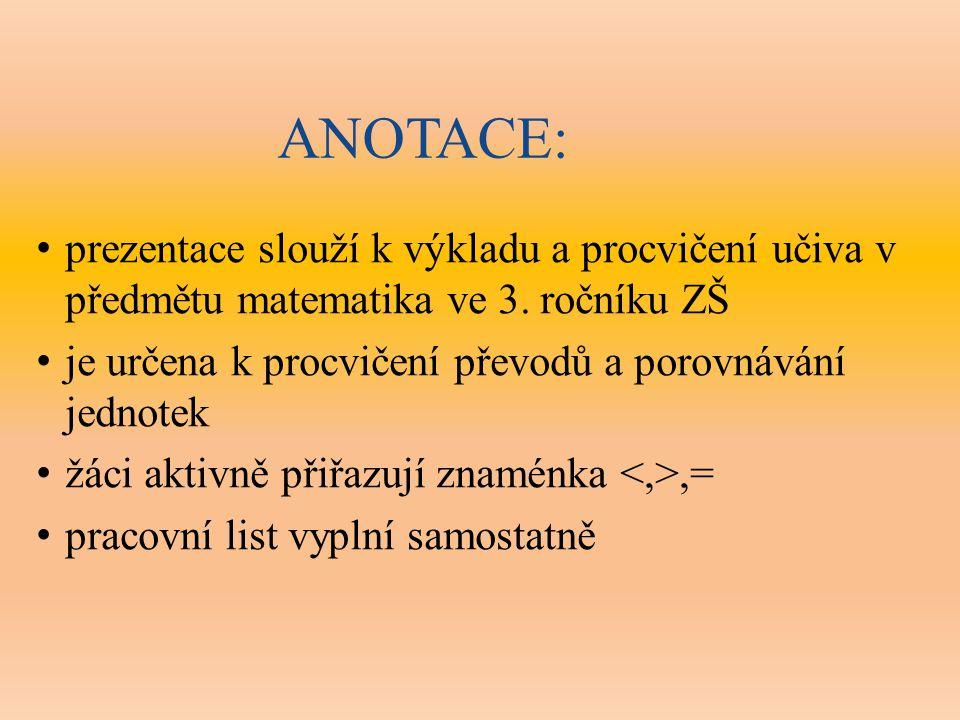 ANOTACE: prezentace slouží k výkladu a procvičení učiva v předmětu matematika ve 3.