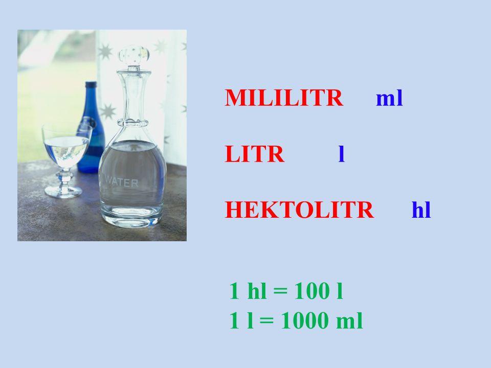 LITR HEKTOLITR l hl 1 hl = 100 l 1 l = 1000 ml MILILITRml
