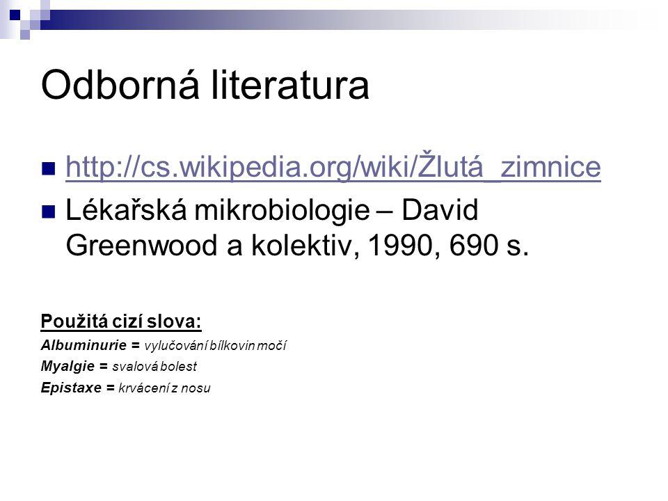 Odborná literatura http://cs.wikipedia.org/wiki/Žlutá_zimnice Lékařská mikrobiologie – David Greenwood a kolektiv, 1990, 690 s. Použitá cizí slova: Al