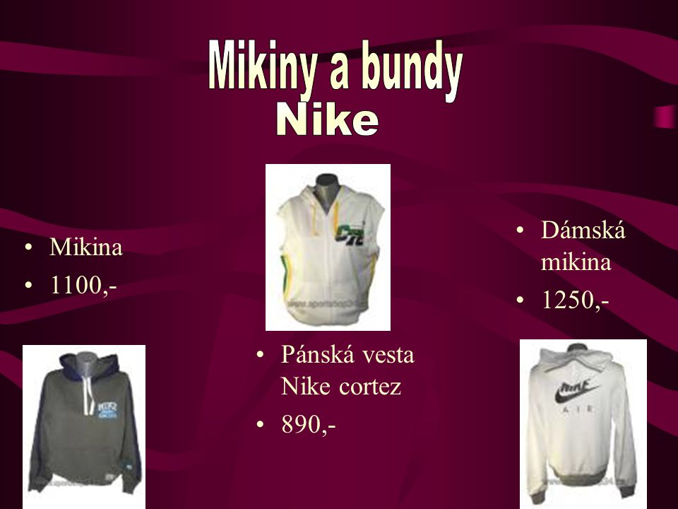 Pánská vesta Nike cortez 890,- Dámská mikina 1250,- Mikina 1100,-