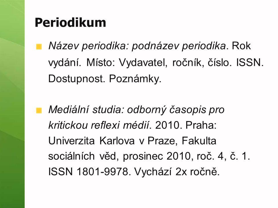 Periodikum Název periodika: podnázev periodika. Rok vydání. Místo: Vydavatel, ročník, číslo. ISSN. Dostupnost. Poznámky. Mediální studia: odborný časo