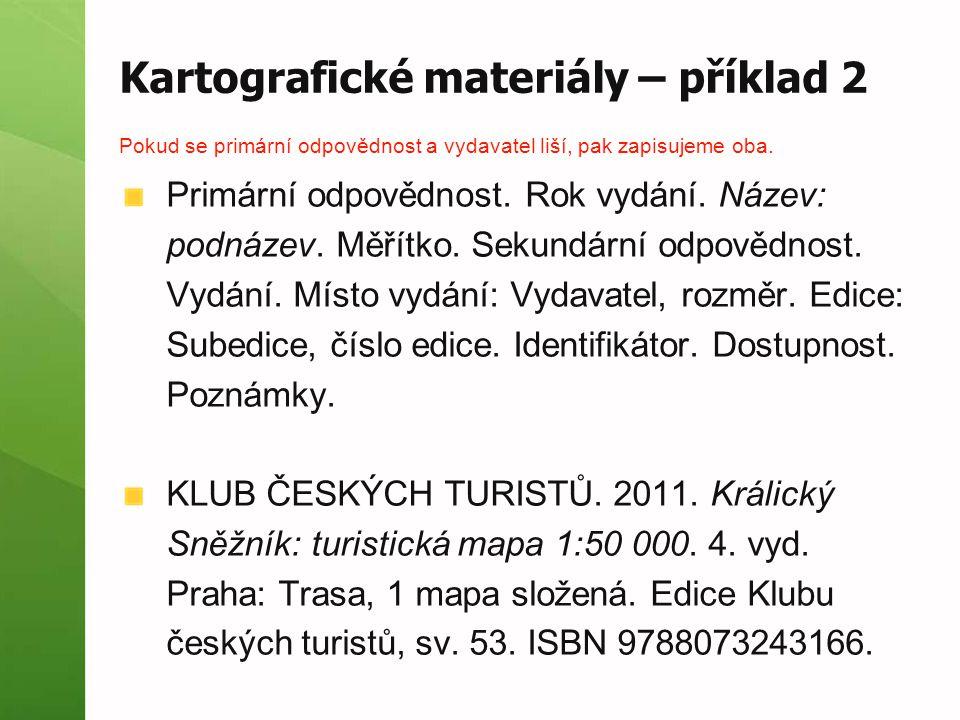 Kartografické materiály – příklad 2 Pokud se primární odpovědnost a vydavatel liší, pak zapisujeme oba. Primární odpovědnost. Rok vydání. Název: podná
