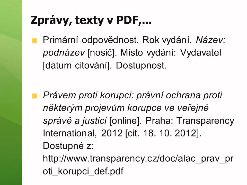 Zprávy, texty v PDF,... Primární odpovědnost. Rok vydání. Název: podnázev [nosič]. Místo vydání: Vydavatel [datum citování]. Dostupnost. Právem proti