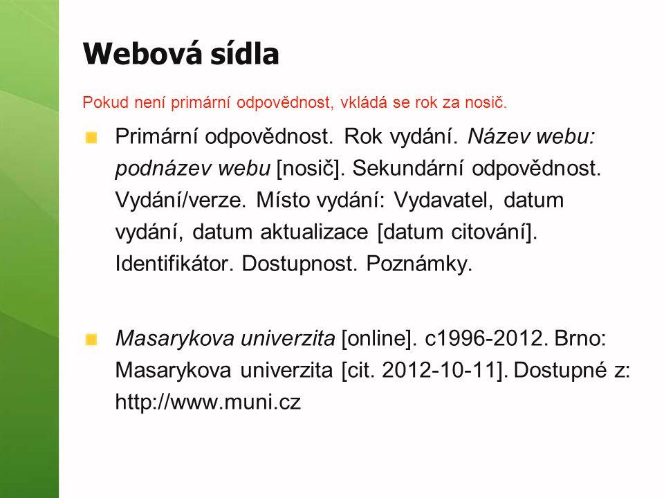 Webová sídla Pokud není primární odpovědnost, vkládá se rok za nosič. Primární odpovědnost. Rok vydání. Název webu: podnázev webu [nosič]. Sekundární