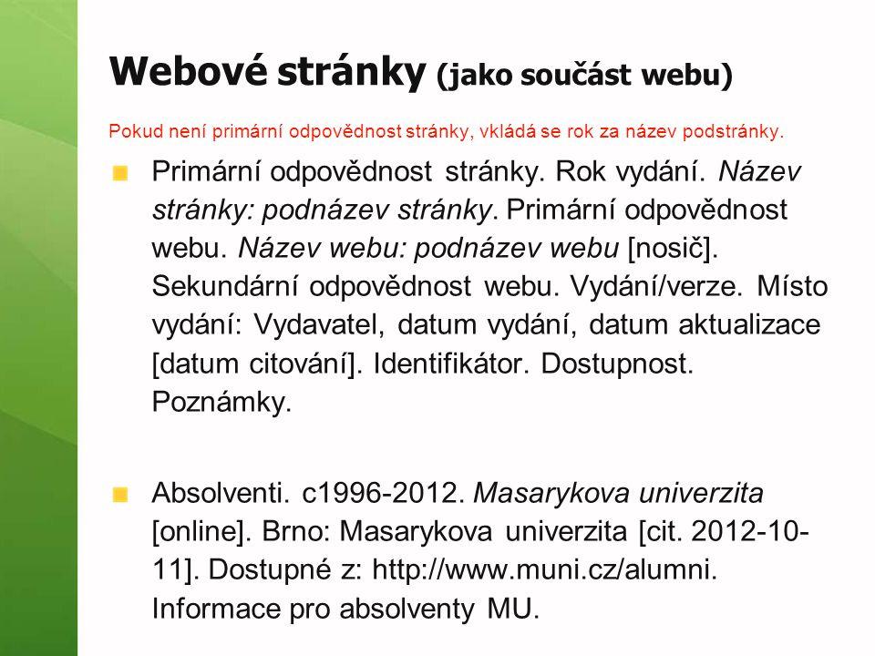 Webové stránky (jako součást webu) Pokud není primární odpovědnost stránky, vkládá se rok za název podstránky. Primární odpovědnost stránky. Rok vydán