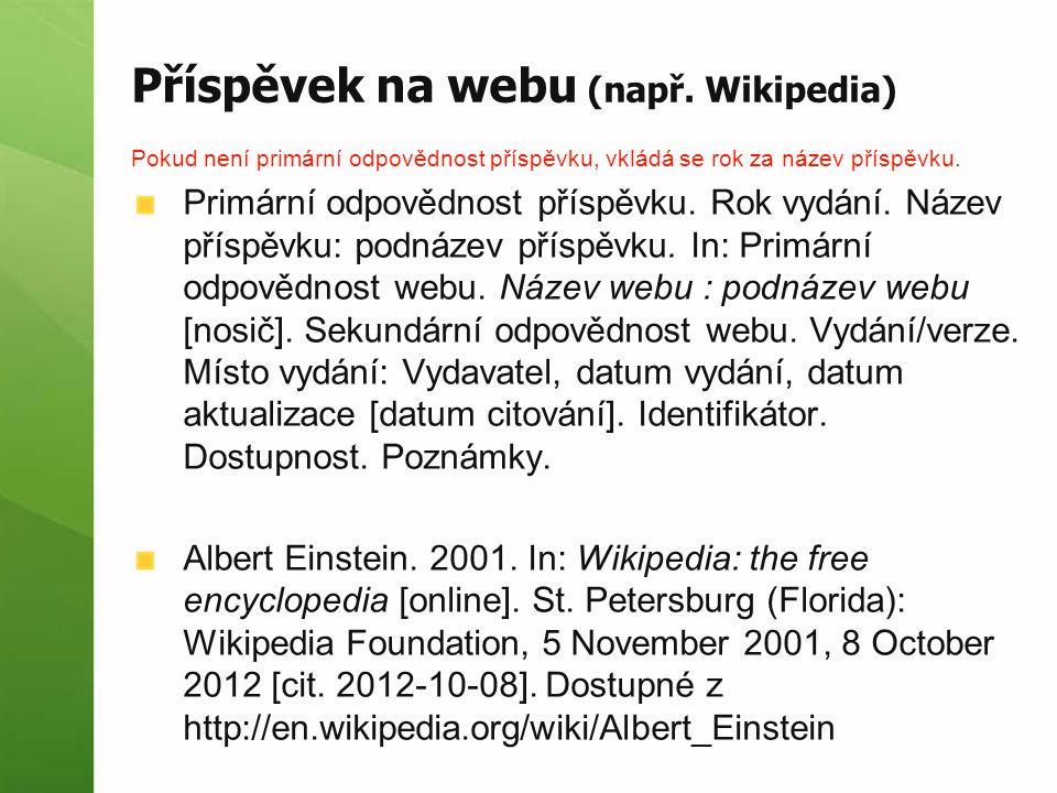 Příspěvek na webu (např. Wikipedia) Pokud není primární odpovědnost příspěvku, vkládá se rok za název příspěvku. Primární odpovědnost příspěvku. Rok v