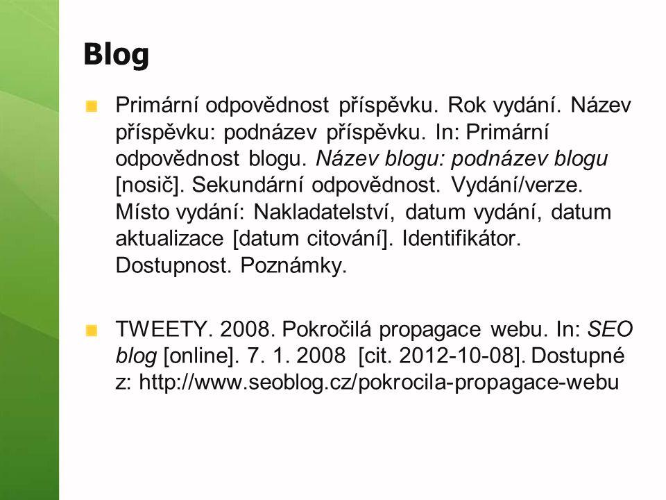 Blog Primární odpovědnost příspěvku. Rok vydání. Název příspěvku: podnázev příspěvku. In: Primární odpovědnost blogu. Název blogu: podnázev blogu [nos