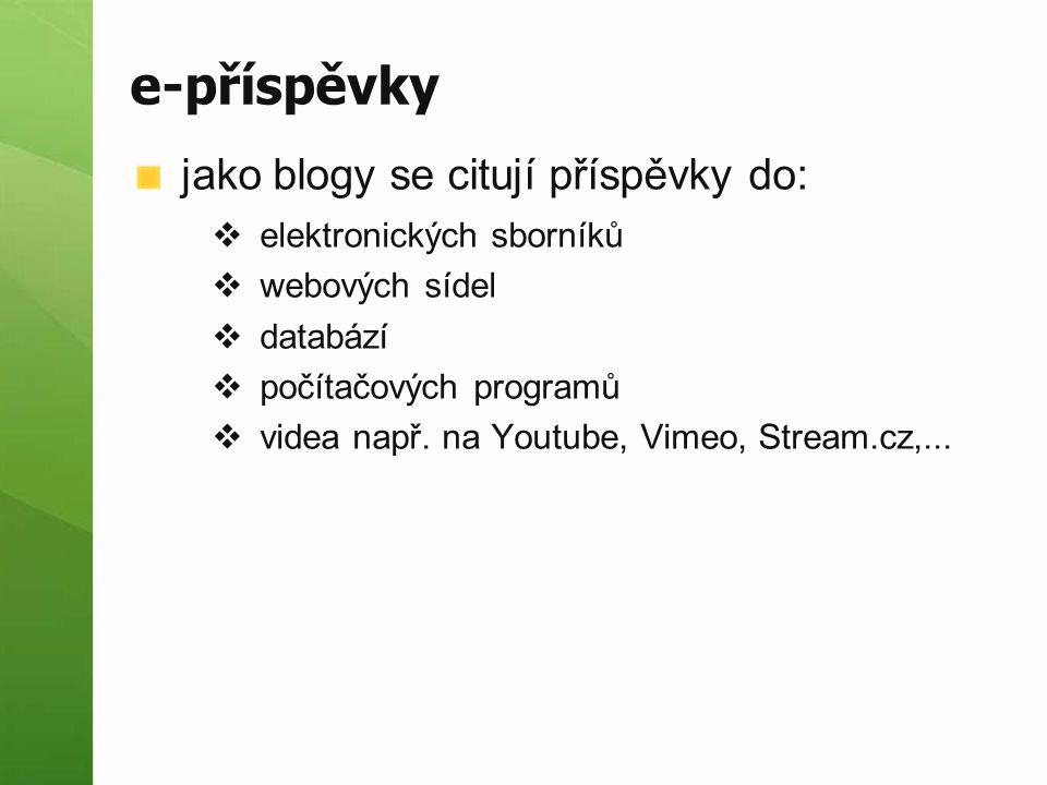 e-příspěvky jako blogy se citují příspěvky do:  elektronických sborníků  webových sídel  databází  počítačových programů  videa např. na Youtube,