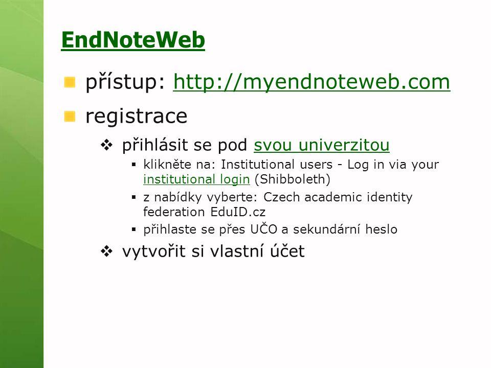 EndNoteWeb přístup: http://myendnoteweb.comhttp://myendnoteweb.com registrace  přihlásit se pod svou univerzitousvou univerzitou  klikněte na: Insti