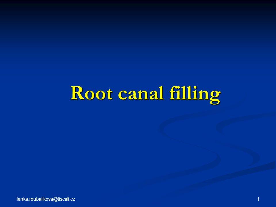 lenka.roubalikova@tiscali.cz 1 Root canal filling Root canal filling