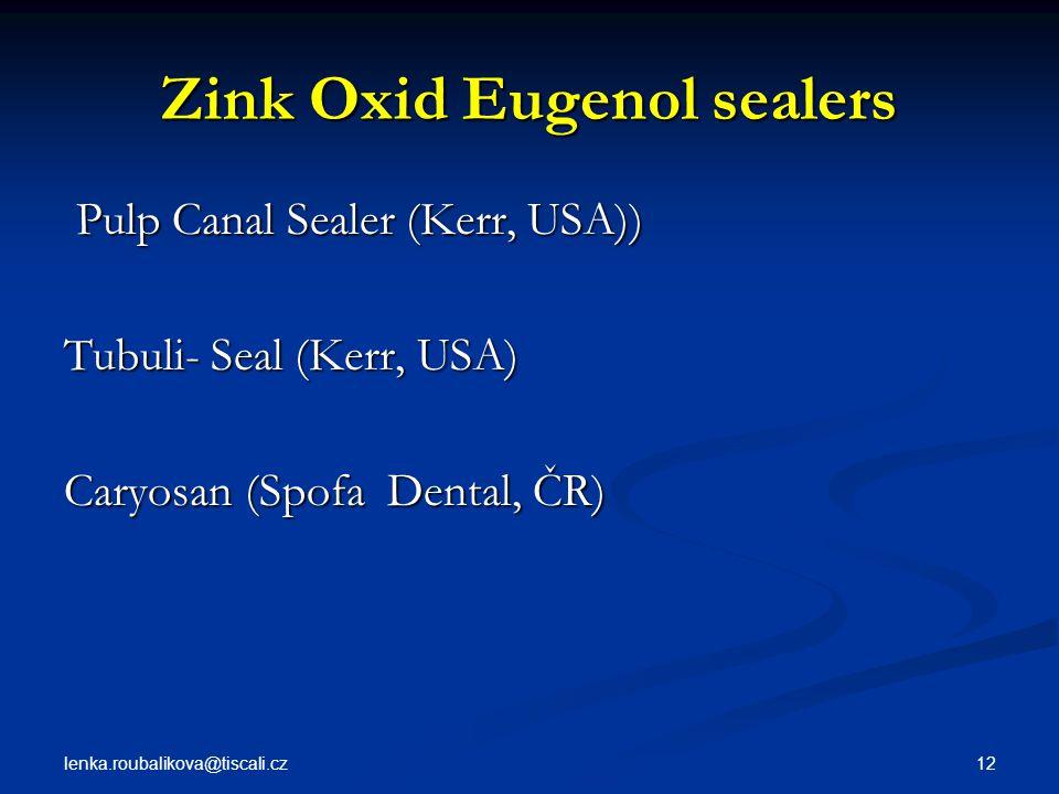 lenka.roubalikova@tiscali.cz 12 Zink Oxid Eugenol sealers Pulp Canal Sealer (Kerr, USA)) Pulp Canal Sealer (Kerr, USA)) Tubuli- Seal (Kerr, USA) Caryo