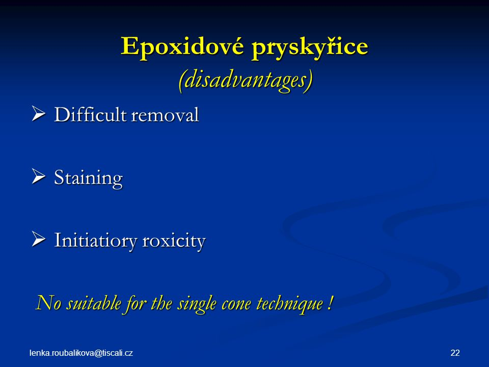 lenka.roubalikova@tiscali.cz 22 Epoxidové pryskyřice (disadvantages)  Difficult removal  Staining  Initiatiory roxicity No suitable for the single
