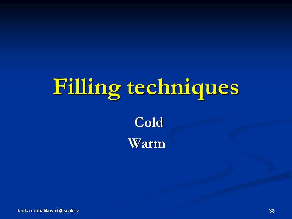 lenka.roubalikova@tiscali.cz 38 Filling techniques Cold ColdWarm