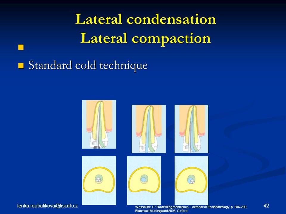 lenka.roubalikova@tiscali.cz 42 Standard cold technique Standard cold technique Wesselink, P.: Root filling techniques, Textbook of Endodontology; p.
