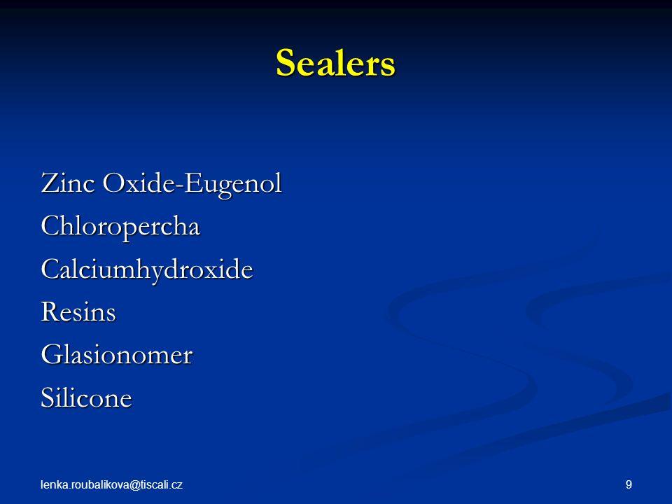 lenka.roubalikova@tiscali.cz 9 Sealers Zinc Oxide-Eugenol ChloroperchaCalciumhydroxideResinsGlasionomerSilicone