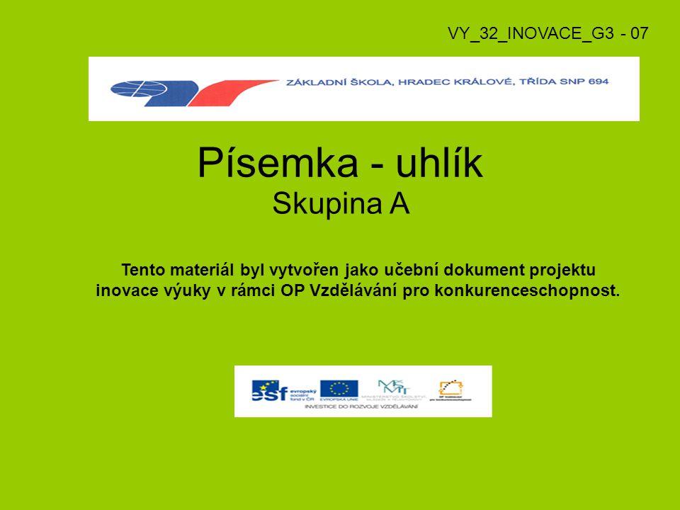 Písemka - uhlík Skupina A VY_32_INOVACE_G3 - 07 Tento materiál byl vytvořen jako učební dokument projektu inovace výuky v rámci OP Vzdělávání pro konk