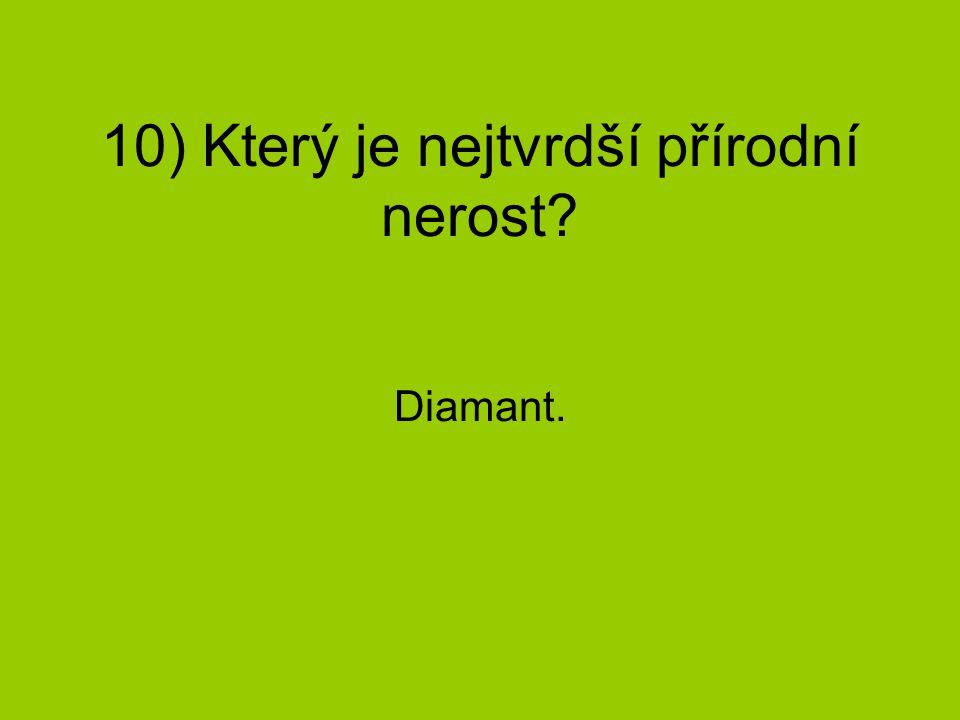 10) Který je nejtvrdší přírodní nerost? Diamant.