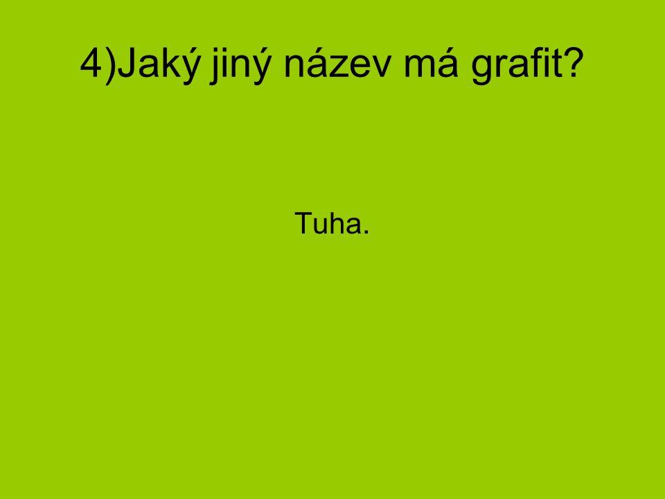 4)Jaký jiný název má grafit? Tuha.
