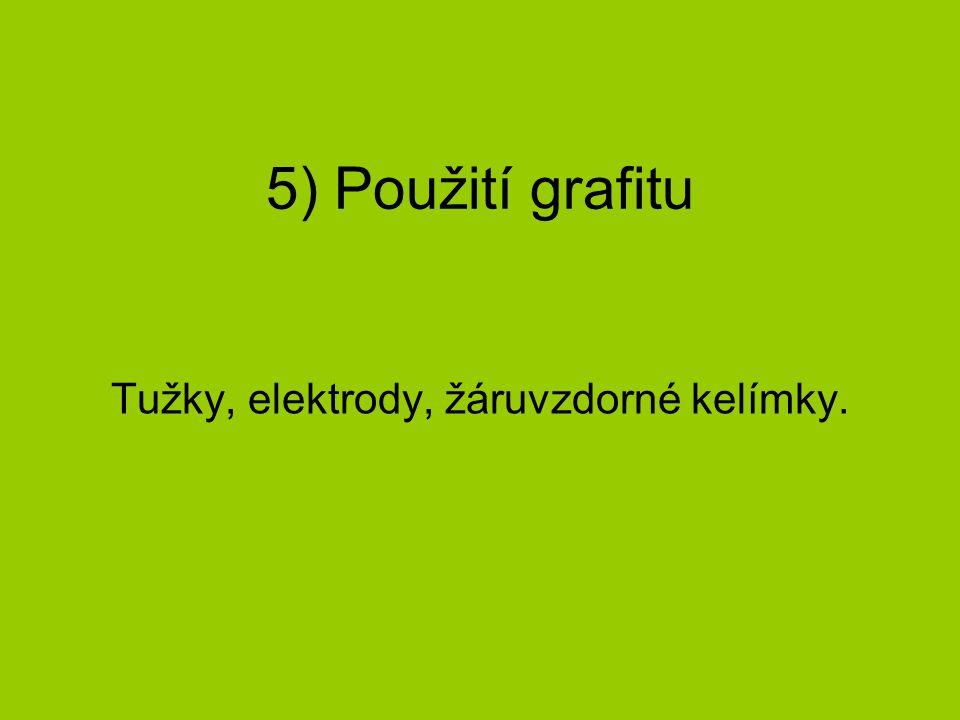 5) Použití grafitu Tužky, elektrody, žáruvzdorné kelímky.