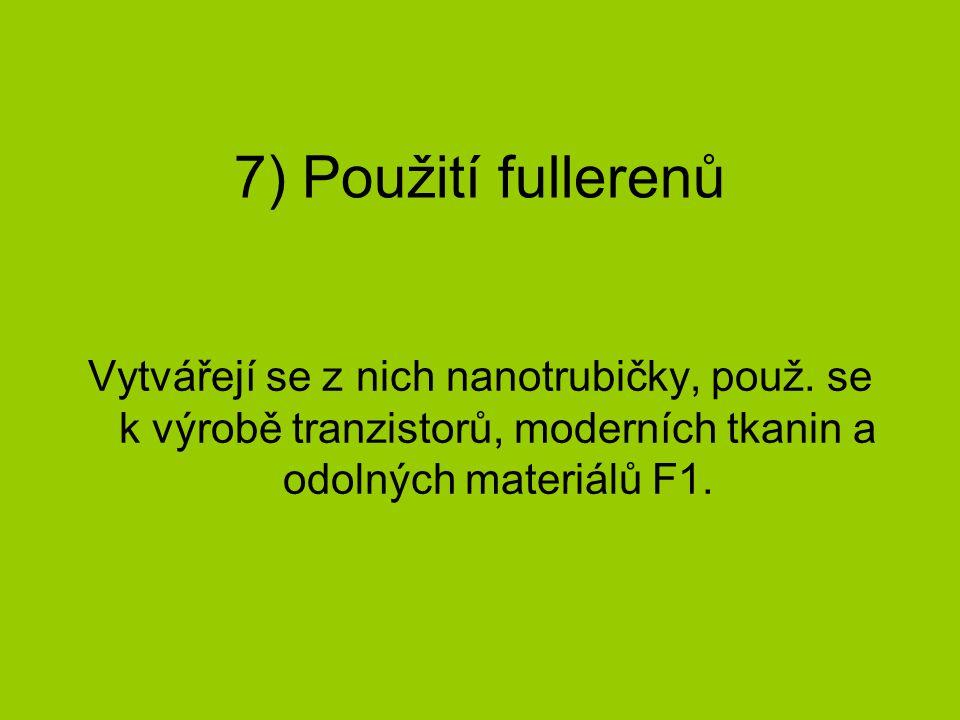 7) Použití fullerenů Vytvářejí se z nich nanotrubičky, použ. se k výrobě tranzistorů, moderních tkanin a odolných materiálů F1.