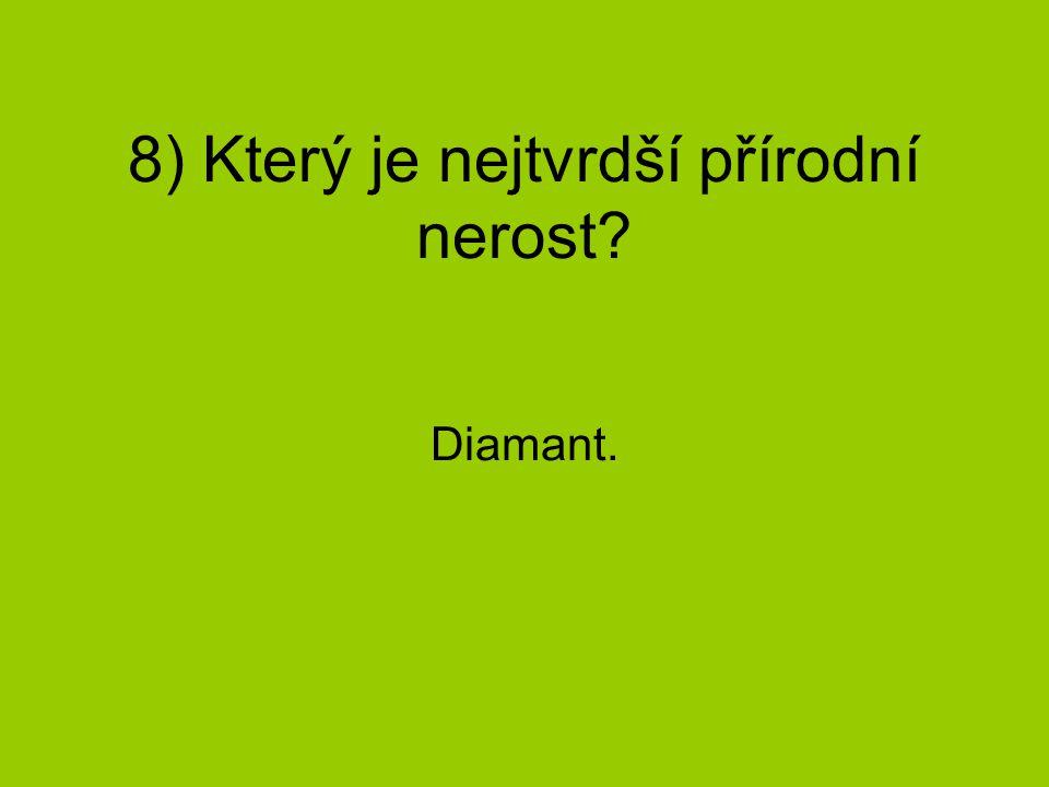8) Který je nejtvrdší přírodní nerost? Diamant.