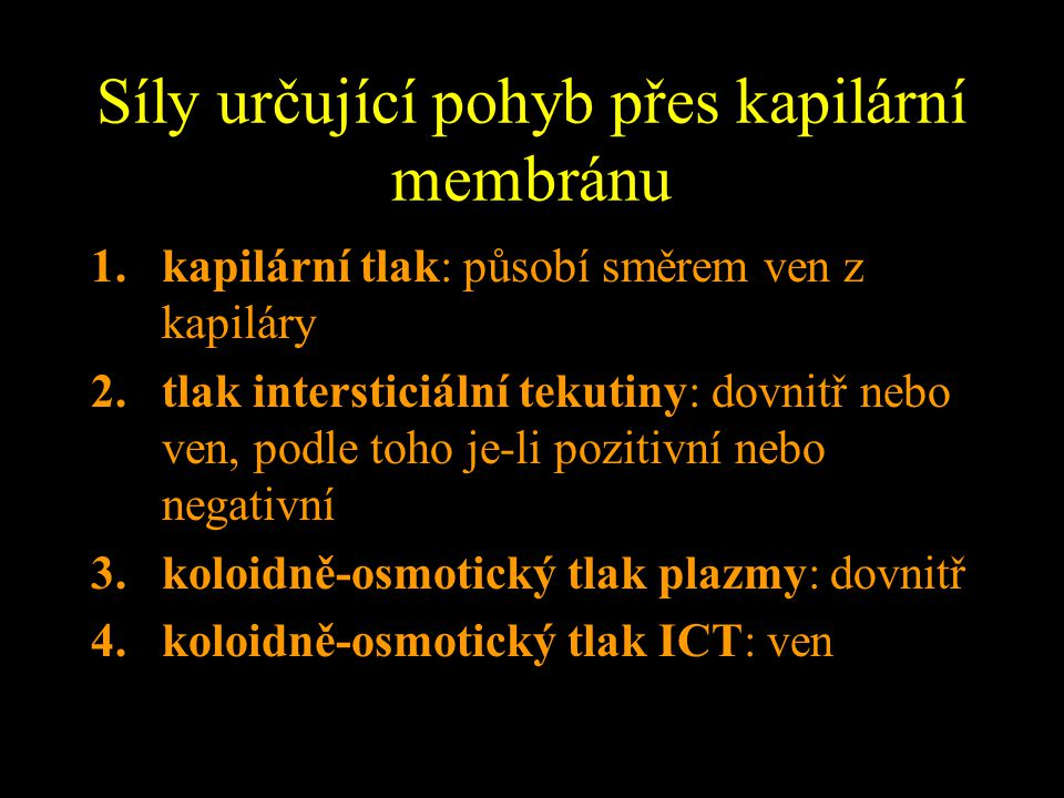 Síly určující pohyb přes kapilární membránu 1.kapilární tlak: působí směrem ven z kapiláry 2.tlak intersticiální tekutiny: dovnitř nebo ven, podle toh