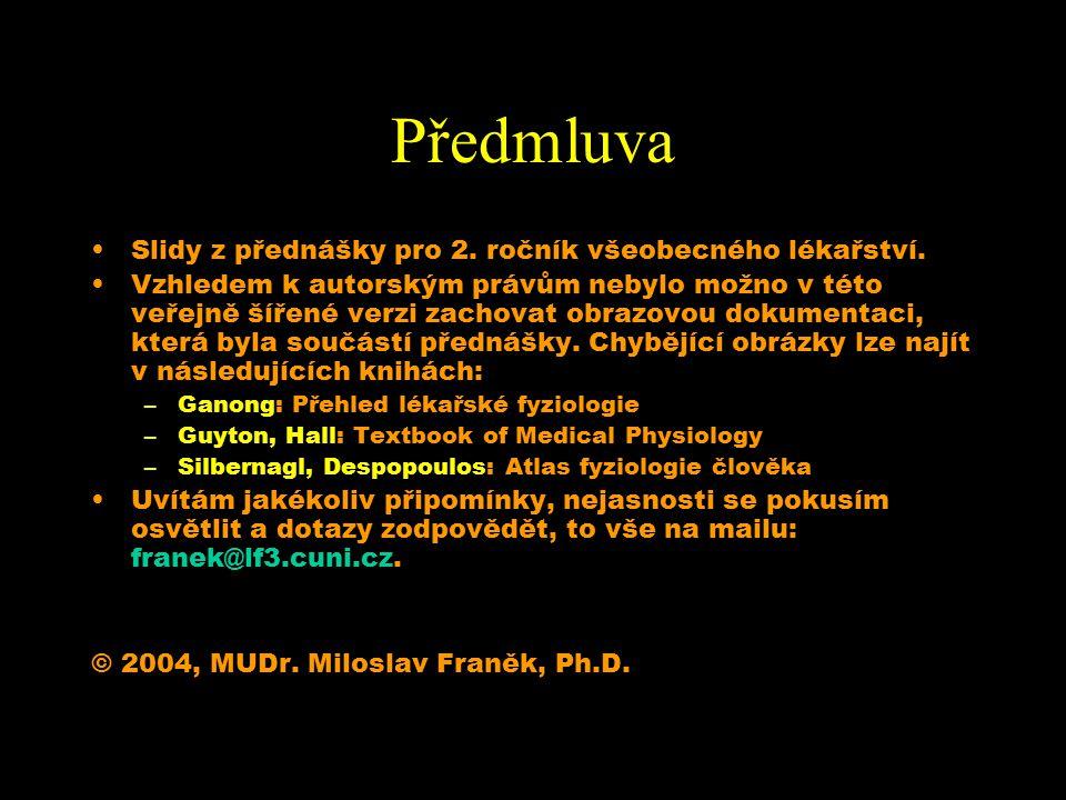 Předmluva Slidy z přednášky pro 2. ročník všeobecného lékařství. Vzhledem k autorským právům nebylo možno v této veřejně šířené verzi zachovat obrazov