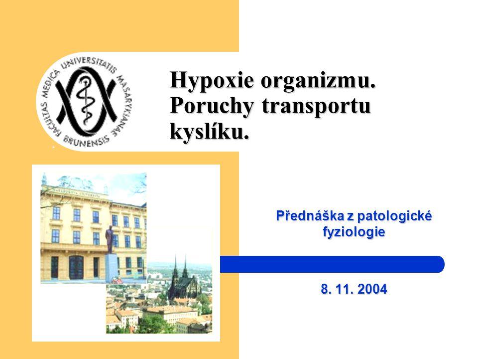 Hypoxie organizmu. Poruchy transportu kyslíku. Přednáška z patologické fyziologie 8. 11. 2004
