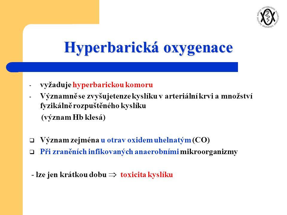 Hyperbarická oxygenace - vyžaduje hyperbarickou komoru - Významně se zvyšujetenze kyslíku v arteriální krvi a množství fyzikálně rozpuštěného kyslíku