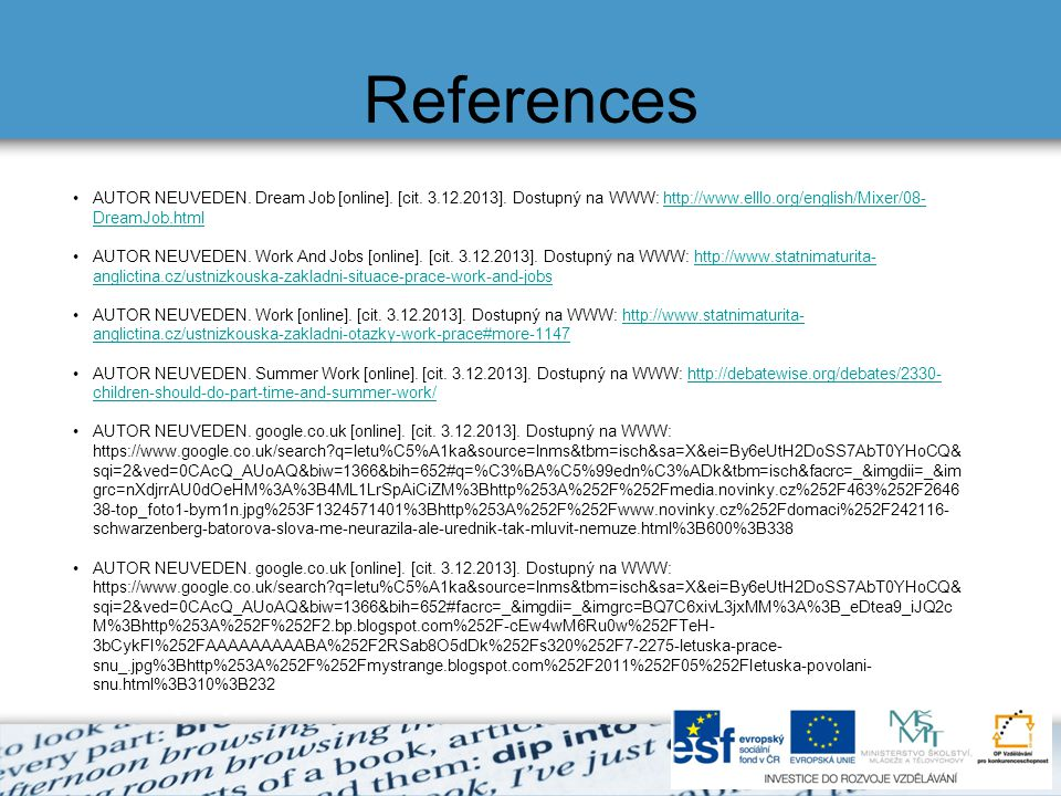 References AUTOR NEUVEDEN. Dream Job [online]. [cit. 3.12.2013]. Dostupný na WWW: http://www.elllo.org/english/Mixer/08- DreamJob.htmlhttp://www.elllo