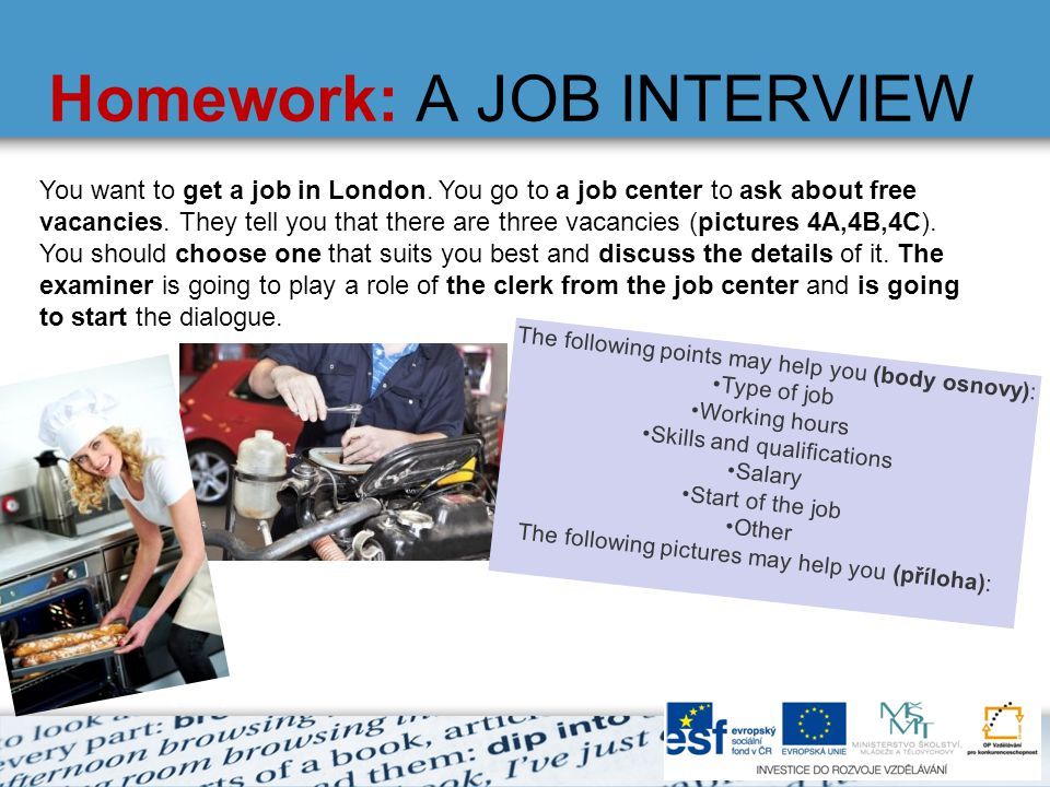 Homework: A JOB INTERVIEW You want to get a job in London. You go to a job center to ask about free vacancies. They tell you that there are three vaca