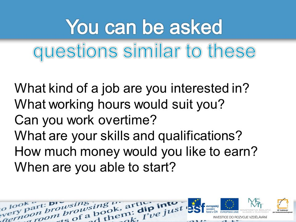 What kind of a job are you interested in. What working hours would suit you.