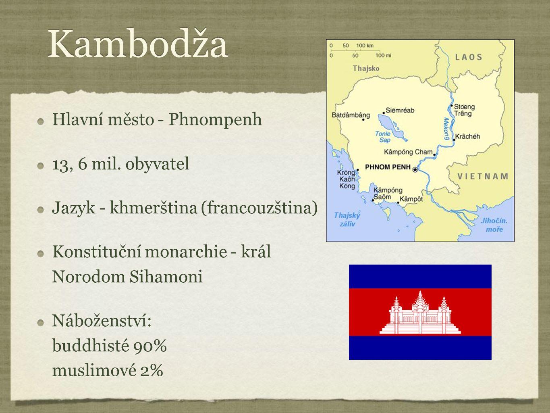 Kambodža Hlavní město - Phnompenh 13, 6 mil. obyvatel Jazyk - khmerština (francouzština) Konstituční monarchie - král Norodom Sihamoni Náboženství: bu
