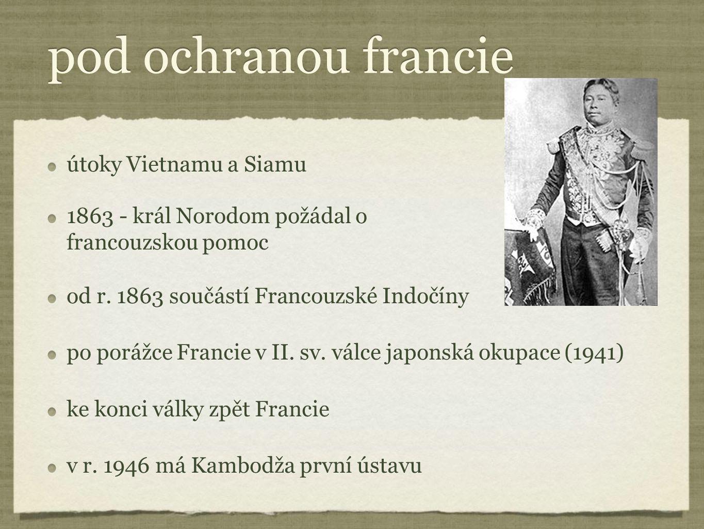 pod ochranou francie útoky Vietnamu a Siamu 1863 - král Norodom požádal o francouzskou pomoc od r. 1863 součástí Francouzské Indočíny po porážce Franc
