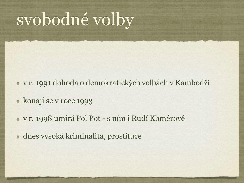 svobodné volby v r. 1991 dohoda o demokratických volbách v Kambodži konají se v roce 1993 v r. 1998 umírá Pol Pot - s ním i Rudí Khmérové dnes vysoká